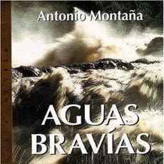 Libros de segunda mano: AGUAS BRAVÍAS. ANTONIO MONTAÑA. Lote 150790934