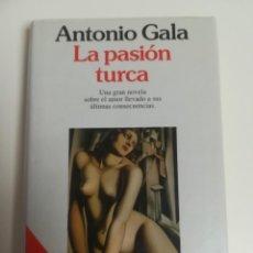 Libros de segunda mano: LA PASIÓN TURCA. ANTONIO GALA.. Lote 151559342