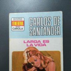 Libros de segunda mano: COLECCION CAROLA N°451 LARGA ES LA VIDA CARLOS DE SANTANDER EDITORIAL BRUGUERA . Lote 151667754