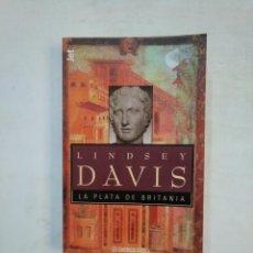 Libros de segunda mano: LA PLATA DE BRITANIA. - LINDSEY DAVIS. DEBOLSILLO. TDK369. Lote 151963654