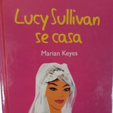 Libros de segunda mano: LUCY SULLIVAN SE CASA, MARIAM KEYES. (TAPA DURA).. Lote 153164018