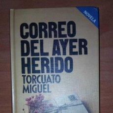 Libros de segunda mano: CORREO DEL AYER HERIDO,TORCUATO MIGUEL,NOVELA ROMANTICA.. Lote 154476866