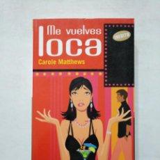 Libros de segunda mano - ME VUELVES LOCA. - CAROLE MATTHEWS. TDK377 - 155290670