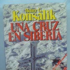 Libros de segunda mano: UNA CRUZ EN SIBERIA, DE HEINZ G. KONSALIK. CAMPOS DE CONCENTRACION SOBIETICOS, ETC. Lote 156520050