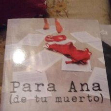 Libros de segunda mano: PARA ANA DE TU MUERTO - EDICION TAPA DURA. Lote 160465810
