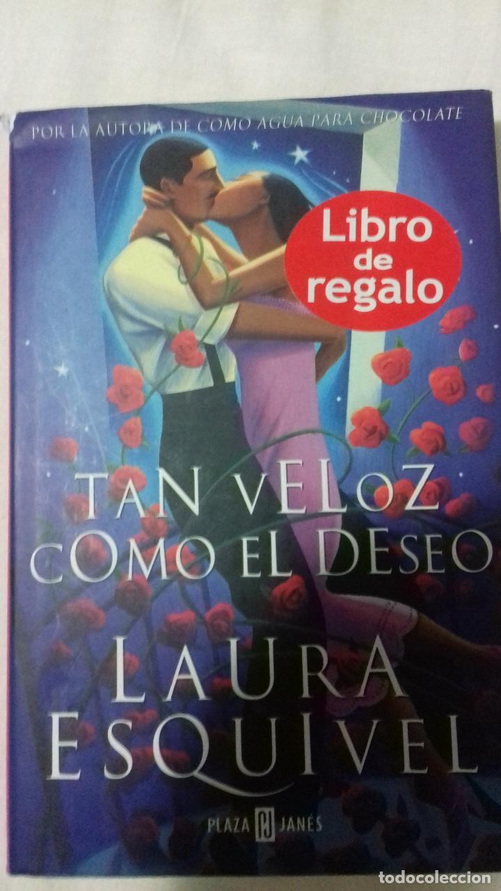 TAN VELOZ COMO EL DESEO LAURA ESQUIVEL. (Libros de Segunda Mano (posteriores a 1936) - Literatura - Narrativa - Novela Romántica)