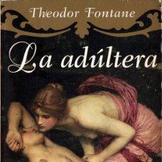 Libros de segunda mano: LA ADÚLTERA (TEODOR FONTANE). Lote 163812834