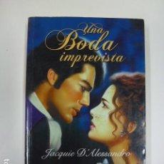 Libros de segunda mano: UNA BODA IMPREVISTA. JACQUIE D'ALESSANDRO.. Lote 165613166