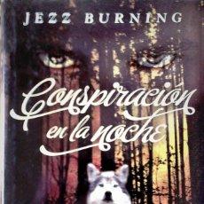 Libros de segunda mano: JEZZ BURNING - CONSPIRACIÓN EN LA NOCHE. Lote 166299468