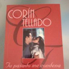 Libros de segunda mano: CORIN TELLADO. TU PASADO ME CONDENA. Lote 167642246