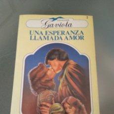Libros de segunda mano: UNA ESPERANZA LLAMADA AMOR. COLECCIÓN GAVIOTA. Lote 167657861