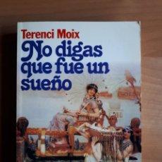 Libros de segunda mano: NO DIGAS QUE FUE UN SUEÑO. TERENCI MOIX. Lote 167900061