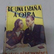 Libros de segunda mano: DE UNA ESPAÑA A OTRA - RAFAEL PEREZ Y PEREZ - EDITORIAL JUVENTUD 1940. Lote 169341380