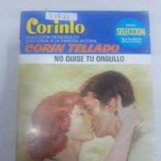 Livres d'occasion: 21521 - NOVELA ROMANTICA - CORIN TELLADO - COLECCION CORINTO - NO QUISE TU ORGULLO - Nº 834. Lote 169363028