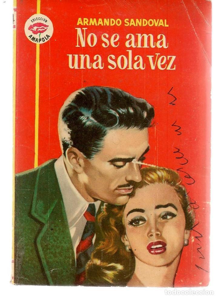 AMAPOLA. Nº 284. NO SE AMA UNA SOLA VEZ. ARMANDO SANDOVAL. FOTO: CAROL OHMART. BRUGUERA. (P/D38) (Libros de Segunda Mano (posteriores a 1936) - Literatura - Narrativa - Novela Romántica)