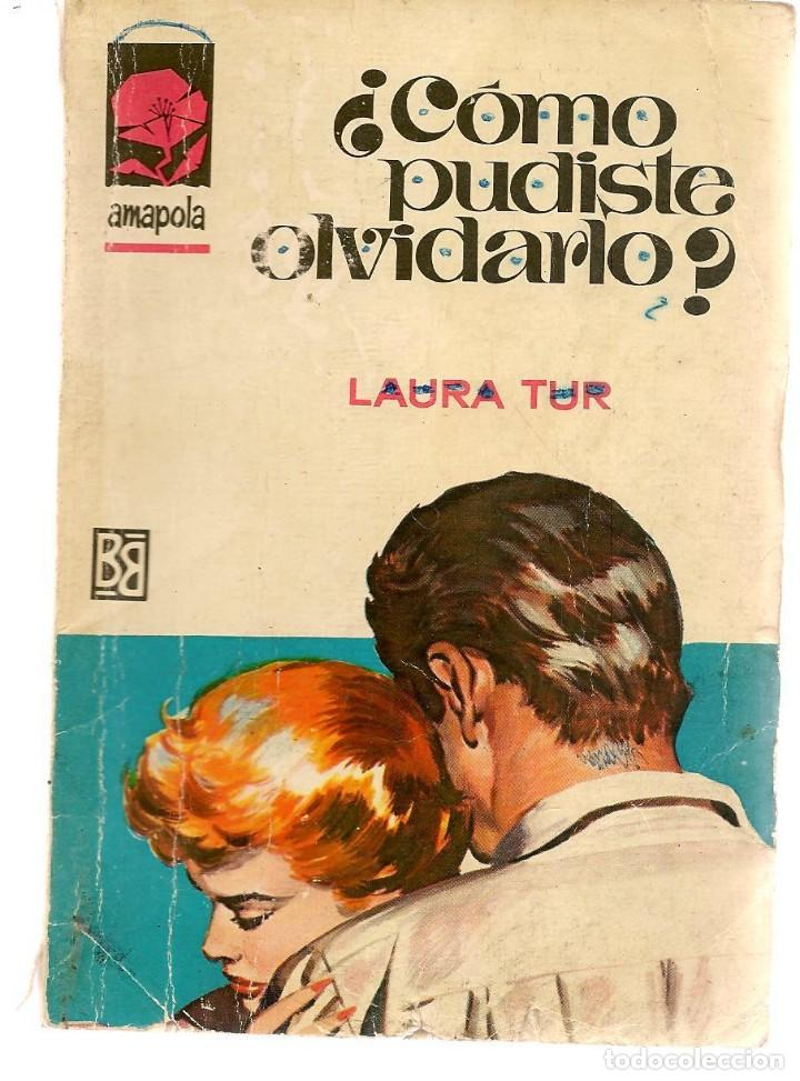 AMAPOLA. Nº 848. ¿CÓMO PUDISTE OLVIDARLO?. LAURA TUR. BRUGUERA. (P/D38) (Libros de Segunda Mano (posteriores a 1936) - Literatura - Narrativa - Novela Romántica)