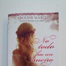 Libros de segunda mano: NO TODO FUE UN SUEÑO. - CAROLINE MARCH. TDK394. Lote 171440587