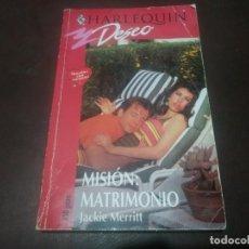 Libros de segunda mano: LIBRO NOVELA HARLEQUIN DESEO N° 638 MISIÓN MATRIMONIO JACKIE MERRITT. Lote 171516957