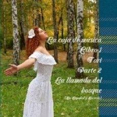 Libros de segunda mano: LA CAJA DE MUSICA LIBRO 1 TORI PARTE 2 LA LLAMADA DEL BOSQUE. Lote 173602323