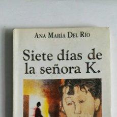 Libros de segunda mano: SIETE DÍAS DE LA SEÑORA K. ANA MARÍA DEL RÍO. Lote 173632778