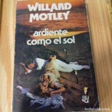 Libros de segunda mano: ARDIENTE COMO EL SOL WILLARD MOTLEY. Lote 173839532