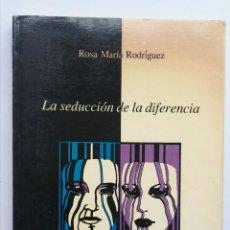 Libros de segunda mano: LA SEDUCCIÓN DE LA DIFERENCIA ROSA MARÍA RODRÍGUEZ 1987. Lote 175918708
