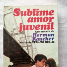 Libros de segunda mano: SUBLIME AMOR JUVENIL - HERMAN RAUCHER - EDICIONES MARTINEZ ROCA, 1977. Lote 179180712