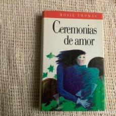 Libros de segunda mano: CEREMONIAS DE AMOR / ROSIE THOMAS. Lote 179197377