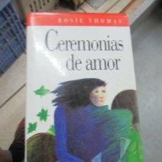 Libros de segunda mano: CEREMONIAS DE AMOR, ROSIE THOMAS. L.14508-536. Lote 180170991