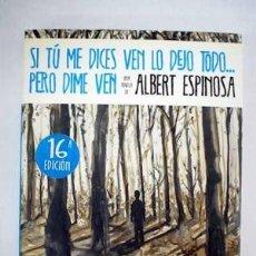 Libros de segunda mano: SI TÚ ME DICES VEN LO DEJO TODO...PERO DIME VEN. ALBERT ESPINOSA. Lote 180458947