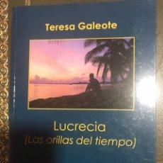 Libros de segunda mano: LUCRECIA. LAS ORILLAS DEL TIEMPO. TERESA GALEOTE. Lote 182756198