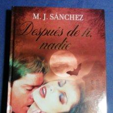 Libros de segunda mano: DESPUÉS DE TI, NADIE. M. J. SÁNCHEZ. TAPA DURA. Lote 184058986