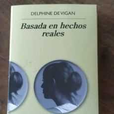 Libros de segunda mano: BASADA EN HECHOS REALES - DELPHINE DE VIGAN, EDITORIAL ANAGRAMA.. Lote 190145935