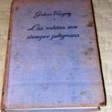 Libros de segunda mano: LAS RUBIAS SON SIEMPRE PELIGROSAS, DE GABOR VASZARY.. Lote 191157113