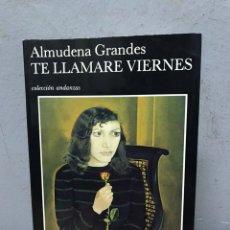 Libros de segunda mano: TE LLAMARÉ VIERNES POR ALMUDENA GRANDES. Lote 192474490