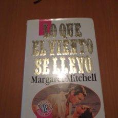 Libros de segunda mano: LIBRO LO QUE EL VIENTO SE LLEVO, MARGARET MITCHELL. Lote 194235340