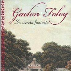 Libros de segunda mano: GAELEN FOLEY-SU SECRETA FANTASÍA.PLAZA & JANÉS.2009. . Lote 194351708