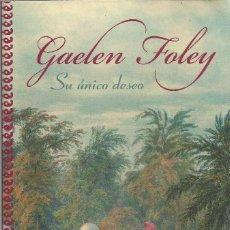 Libros de segunda mano: GAELEN FOLEY-SU ÚNICO DESEO.PLAZA & JANÉS.2009.. Lote 194354676