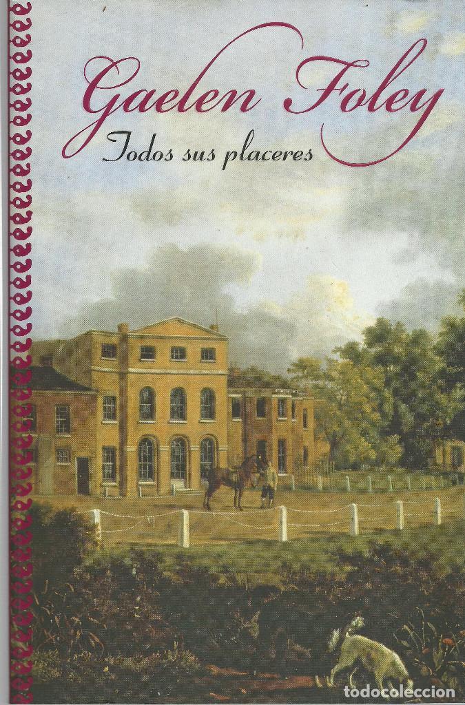 GAELEN FOLEY-TODOS SUS PLACERES.PLAZA & JANÉS.2010. (Libros de Segunda Mano (posteriores a 1936) - Literatura - Narrativa - Novela Romántica)