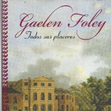 Libros de segunda mano: GAELEN FOLEY-TODOS SUS PLACERES.PLAZA & JANÉS.2010.. Lote 194355281