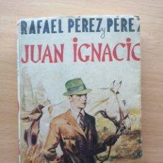 Libros de segunda mano: LIBRO DE RAFAEL PÈREZ Y PÉREZ JUAN IGNACIO AÑO 1940 ED JUVENTUD. Lote 194783423