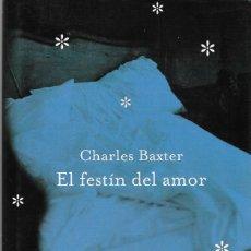 Libros de segunda mano: CHARLES BAXTER EL FESTIN DEL AMOR BARCELONA 2002 3ª EDICION. Lote 195108100
