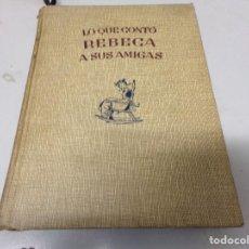 Libros de segunda mano: LO QUE CONTO REBECA A SUS AMIGAS ( 1945 ). Lote 196647863