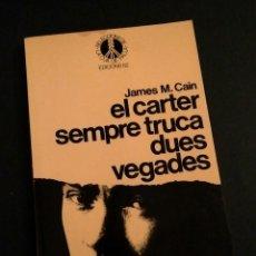 Libros de segunda mano: EL CARTER SEMPRE TRUCA DUES VEGADES (CATALÀ) - JAMES M. CAIN, ED. 62, 1981. Lote 208700102