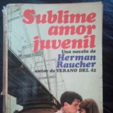 Libros de segunda mano: 1980 LIBRO SUBLIME AMOR JUVENIL. HERMAN RAUCHER. EDICIONES MARTÍNEZ ROCA. PP 223. Lote 210401442