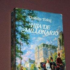 Libros de segunda mano: HIJA DE MILLONARIO. DOROTHY EDEN. JAVIER VERGARA, 1976. VER FOTO CON SINÓPSIS.. Lote 210596467