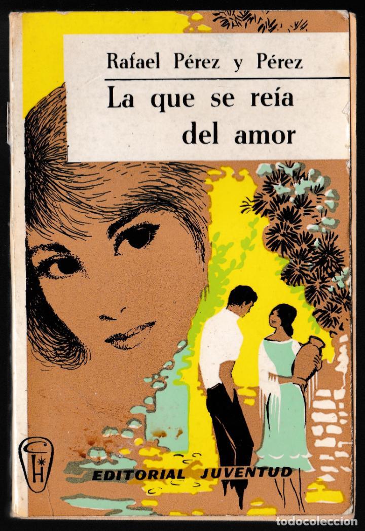 LA QUE SE REÍA DEL AMOR - RAFAEL PEREZ Y PEREZ - JUVENTUD 1964 (Libros de Segunda Mano (posteriores a 1936) - Literatura - Narrativa - Novela Romántica)