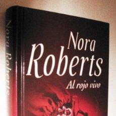 Libros de segunda mano: AL ROJO VIVO - NORA ROBERTS. Lote 210737205