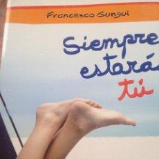 Libros de segunda mano: FRANCESCO GUNGUI SIEMPRE ESTARÁS TÚ TAPA BLANDA. Lote 211613224