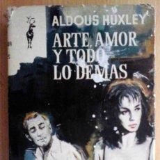 Libros de segunda mano: ARTE, AMOR Y TODO LO DE3MÁS (ALDOUS HUXLEY) PLAZA Y JANÉS RENO 1963. Lote 214509852